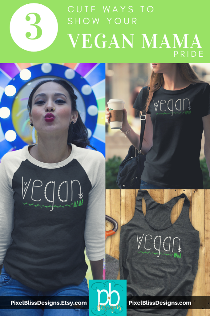 "Etsy Shop Marketing Strategies - PixelBlissDesigns ""Vegan Mama"" shirt design, cross promoted in three variations on Etsy."